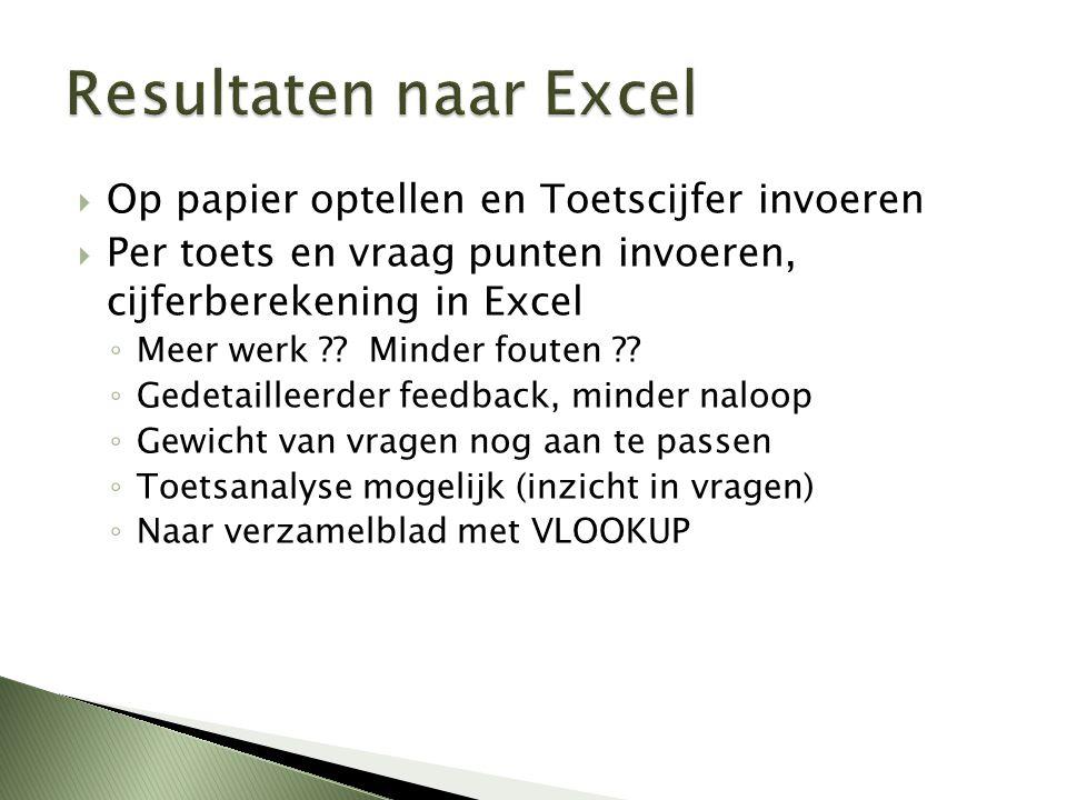  Op papier optellen en Toetscijfer invoeren  Per toets en vraag punten invoeren, cijferberekening in Excel ◦ Meer werk ?? Minder fouten ?? ◦ Gedetai