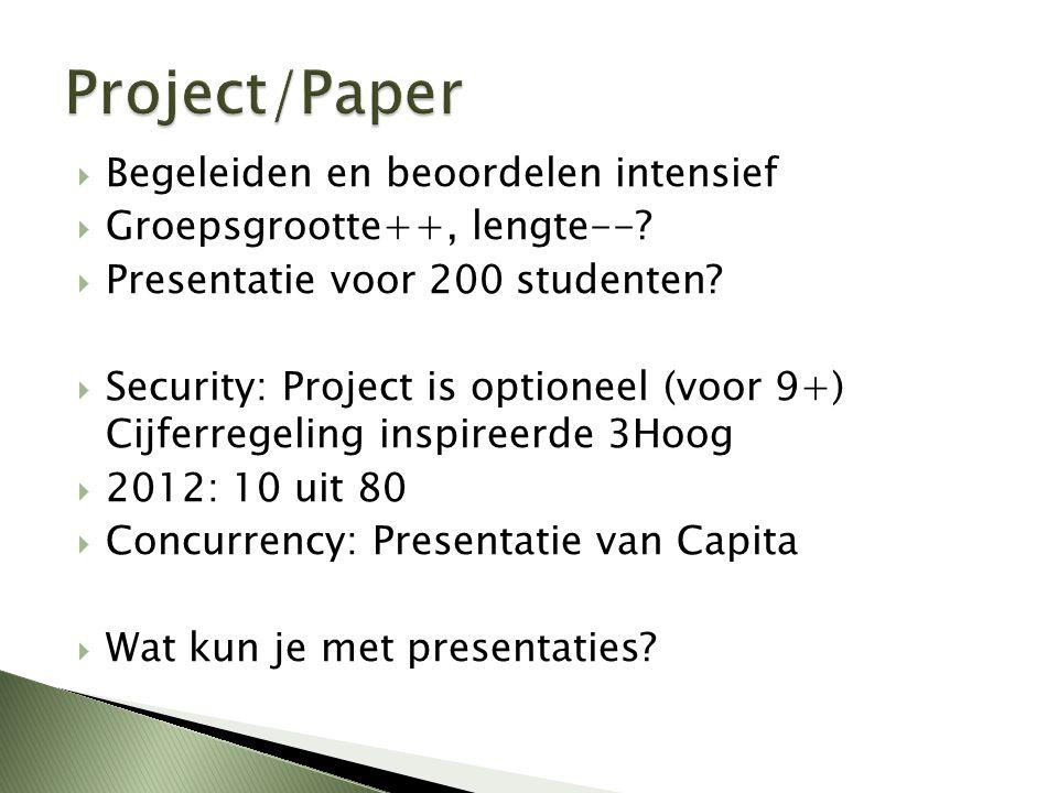  Begeleiden en beoordelen intensief  Groepsgrootte++, lengte--?  Presentatie voor 200 studenten?  Security: Project is optioneel (voor 9+) Cijferr