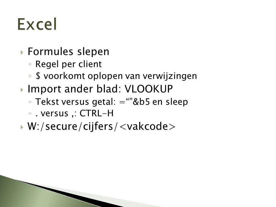  Formules slepen ◦ Regel per client ◦ $ voorkomt oplopen van verwijzingen  Import ander blad: VLOOKUP ◦ Tekst versus getal: = &b5 en sleep ◦.