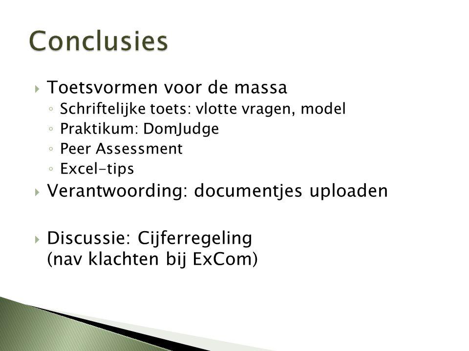  Toetsvormen voor de massa ◦ Schriftelijke toets: vlotte vragen, model ◦ Praktikum: DomJudge ◦ Peer Assessment ◦ Excel-tips  Verantwoording: documentjes uploaden  Discussie: Cijferregeling (nav klachten bij ExCom)