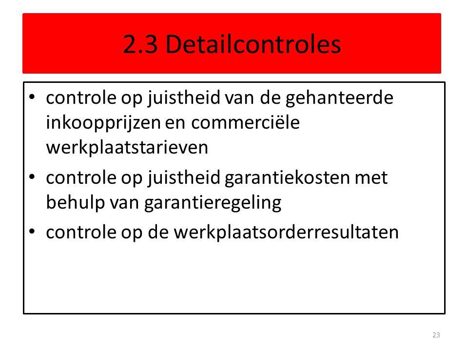 2.3 Detailcontroles • controle op juistheid van de gehanteerde inkoopprijzen en commerciële werkplaatstarieven • controle op juistheid garantiekosten met behulp van garantieregeling • controle op de werkplaatsorderresultaten 23