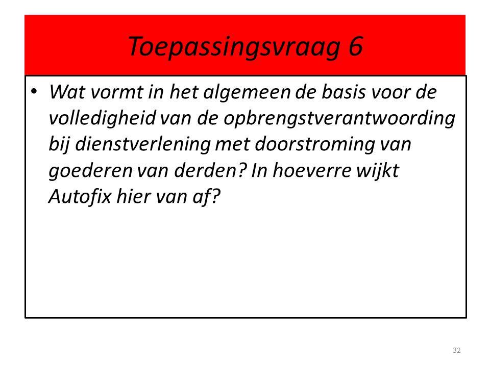 Toepassingsvraag 6 • Wat vormt in het algemeen de basis voor de volledigheid van de opbrengstverantwoording bij dienstverlening met doorstroming van g