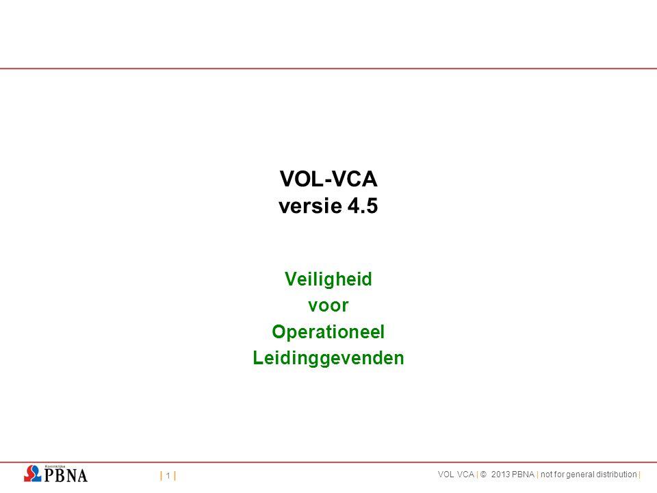 | 1 || 1 | VOL VCA | © 2013 PBNA | not for general distribution | VOL-VCA versie 4.5 Veiligheid voor Operationeel Leidinggevenden