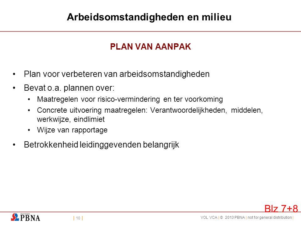 | 10 | VOL VCA | © 2013 PBNA | not for general distribution | Arbeidsomstandigheden en milieu PLAN VAN AANPAK •Plan voor verbeteren van arbeidsomstand