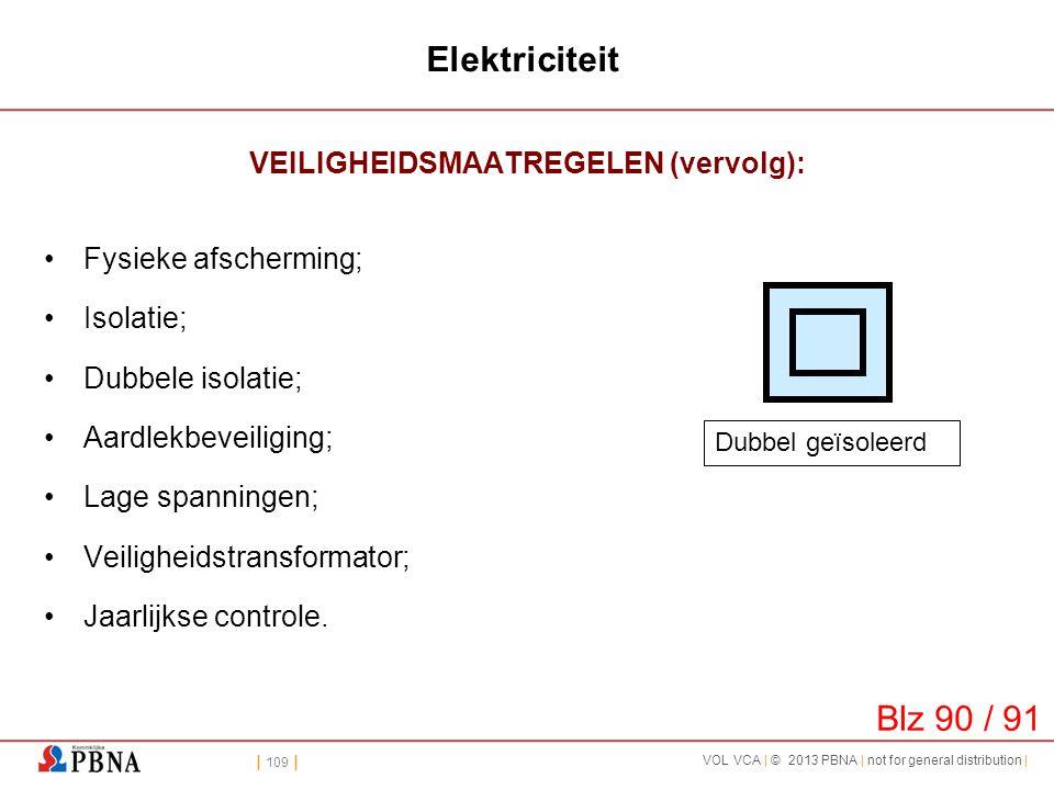 | 109 | VOL VCA | © 2013 PBNA | not for general distribution | Elektriciteit VEILIGHEIDSMAATREGELEN (vervolg): •Fysieke afscherming; •Isolatie; •Dubbe
