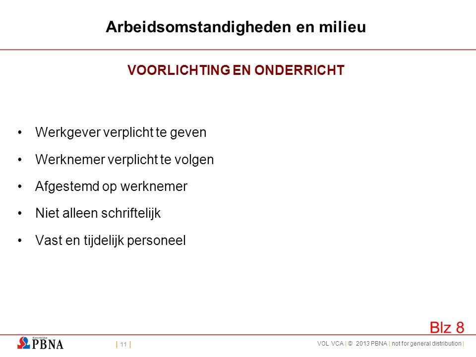| 11 | VOL VCA | © 2013 PBNA | not for general distribution | Arbeidsomstandigheden en milieu VOORLICHTING EN ONDERRICHT •Werkgever verplicht te geven