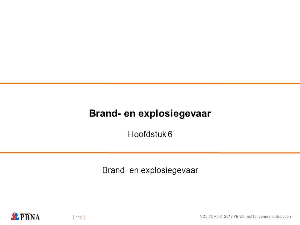 | 112 | VOL VCA | © 2013 PBNA | not for general distribution | | 112 | Brand- en explosiegevaar Hoofdstuk 6 Brand- en explosiegevaar
