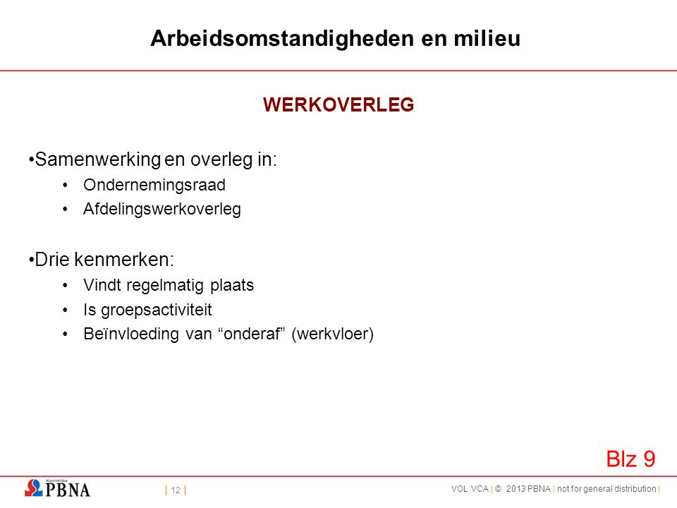 | 12 | VOL VCA | © 2013 PBNA | not for general distribution | Arbeidsomstandigheden en milieu WERKOVERLEG •Samenwerking en overleg in: •Ondernemingsra