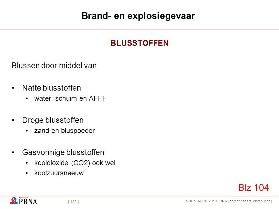 | 120 | VOL VCA | © 2013 PBNA | not for general distribution | Brand- en explosiegevaar BLUSSTOFFEN Blussen door middel van: •Natte blusstoffen •water