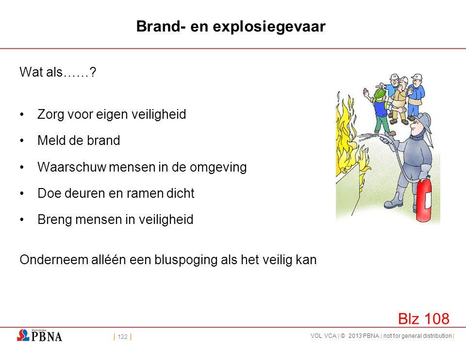 | 122 | VOL VCA | © 2013 PBNA | not for general distribution | Brand- en explosiegevaar Wat als……? •Zorg voor eigen veiligheid •Meld de brand •Waarsch