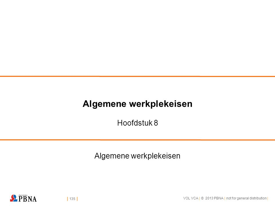 | 135 | VOL VCA | © 2013 PBNA | not for general distribution | | 135 | Algemene werkplekeisen Hoofdstuk 8 Algemene werkplekeisen