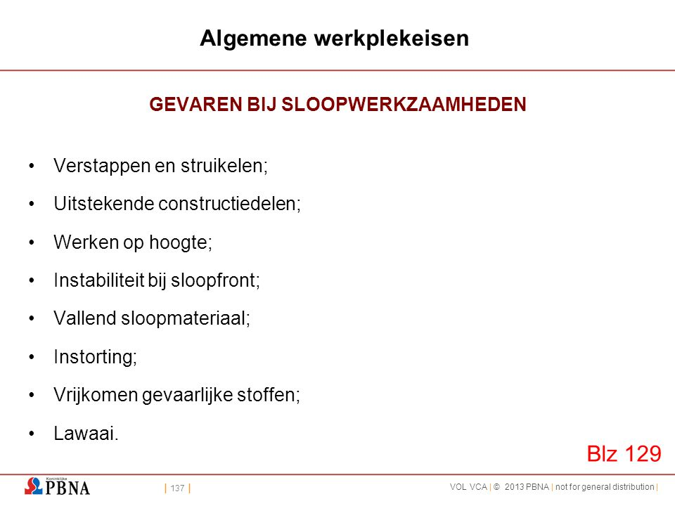 | 137 | VOL VCA | © 2013 PBNA | not for general distribution | Algemene werkplekeisen GEVAREN BIJ SLOOPWERKZAAMHEDEN •Verstappen en struikelen; •Uitst