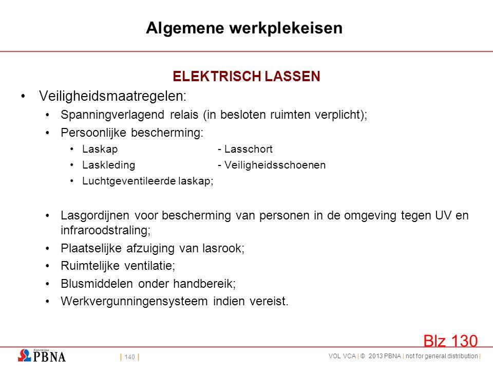 | 140 | VOL VCA | © 2013 PBNA | not for general distribution | Algemene werkplekeisen ELEKTRISCH LASSEN •Veiligheidsmaatregelen: •Spanningverlagend re