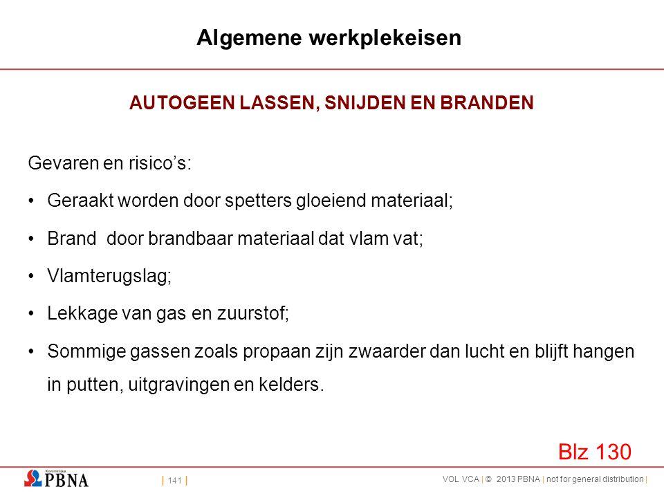 | 141 | VOL VCA | © 2013 PBNA | not for general distribution | Algemene werkplekeisen AUTOGEEN LASSEN, SNIJDEN EN BRANDEN Gevaren en risico's: •Geraak