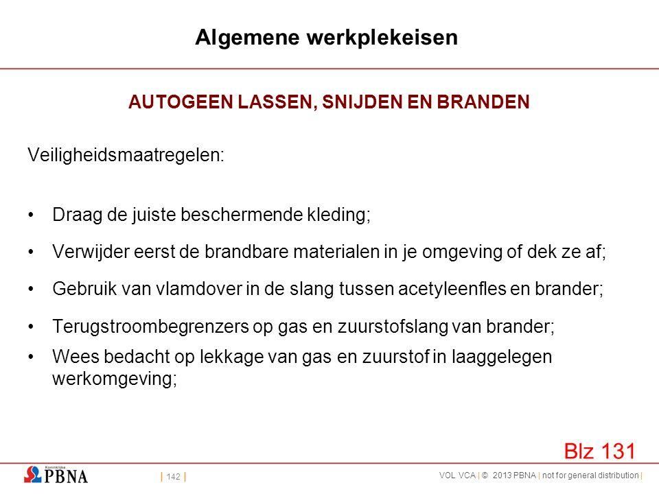 | 142 | VOL VCA | © 2013 PBNA | not for general distribution | Algemene werkplekeisen AUTOGEEN LASSEN, SNIJDEN EN BRANDEN Veiligheidsmaatregelen: •Dra