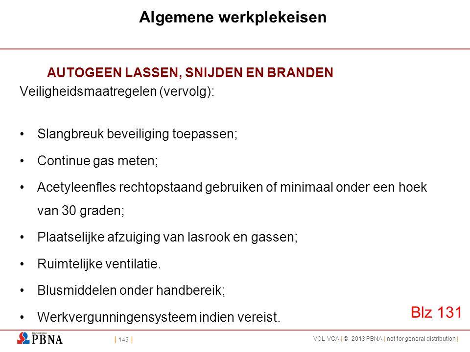 | 143 | VOL VCA | © 2013 PBNA | not for general distribution | Algemene werkplekeisen AUTOGEEN LASSEN, SNIJDEN EN BRANDEN Veiligheidsmaatregelen (verv