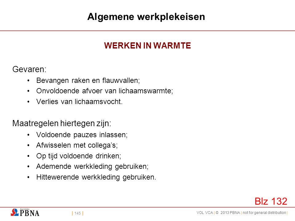 | 145 | VOL VCA | © 2013 PBNA | not for general distribution | Algemene werkplekeisen WERKEN IN WARMTE Gevaren: •Bevangen raken en flauwvallen; •Onvol