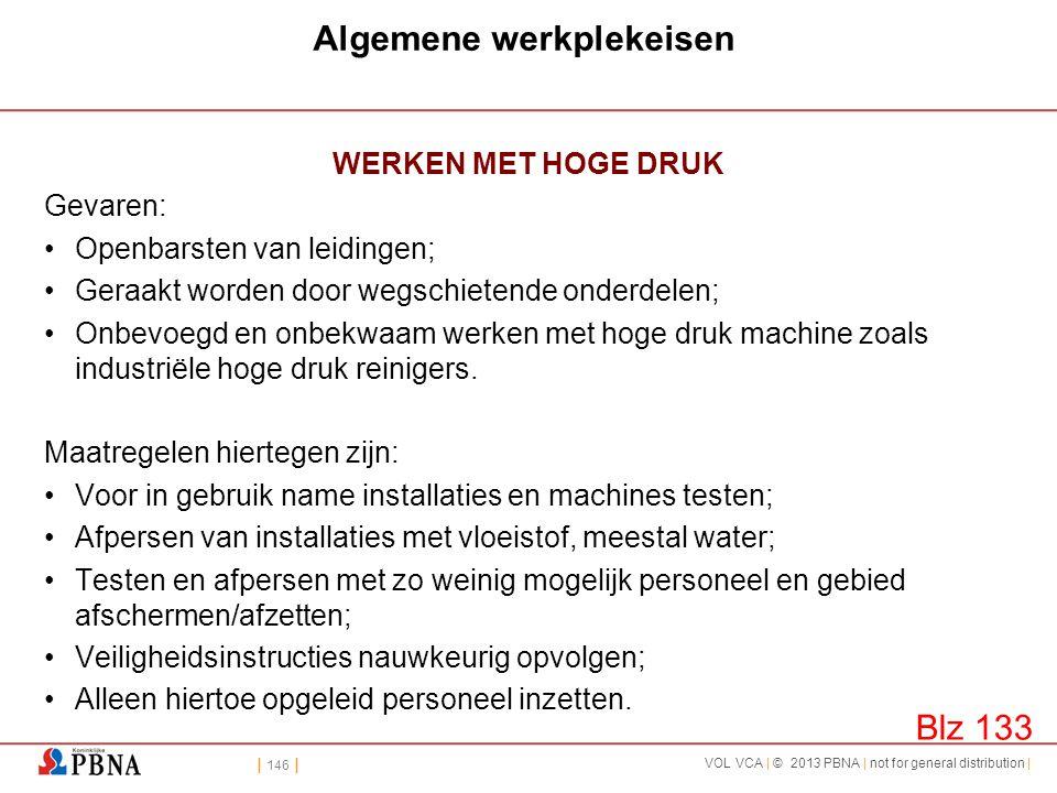 | 146 | VOL VCA | © 2013 PBNA | not for general distribution | Algemene werkplekeisen WERKEN MET HOGE DRUK Gevaren: •Openbarsten van leidingen; •Geraa