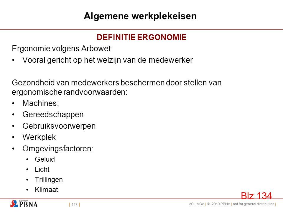 | 147 | VOL VCA | © 2013 PBNA | not for general distribution | Algemene werkplekeisen DEFINITIE ERGONOMIE Ergonomie volgens Arbowet: •Vooral gericht o