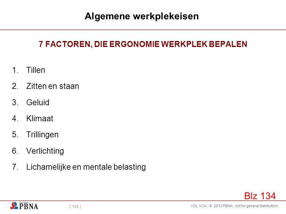 | 148 | VOL VCA | © 2013 PBNA | not for general distribution | Algemene werkplekeisen 7 FACTOREN, DIE ERGONOMIE WERKPLEK BEPALEN 1.Tillen 2.Zitten en