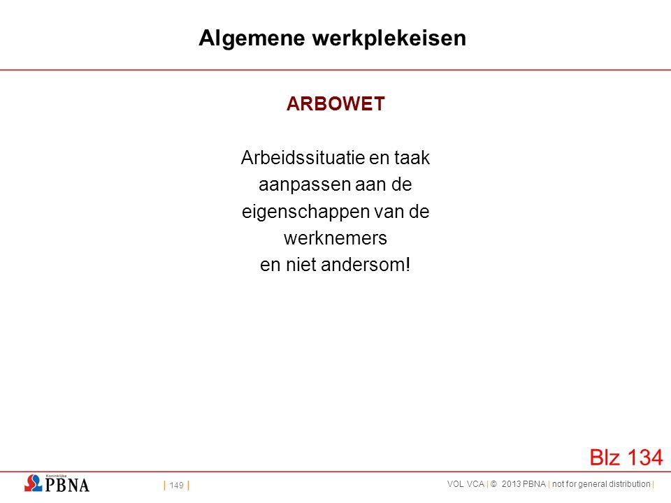 | 149 | VOL VCA | © 2013 PBNA | not for general distribution | Algemene werkplekeisen ARBOWET Arbeidssituatie en taak aanpassen aan de eigenschappen v