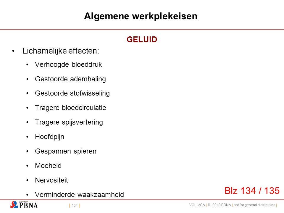 | 151 | VOL VCA | © 2013 PBNA | not for general distribution | Algemene werkplekeisen GELUID •Lichamelijke effecten: •Verhoogde bloeddruk •Gestoorde a