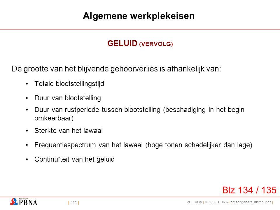 | 152 | VOL VCA | © 2013 PBNA | not for general distribution | Algemene werkplekeisen GELUID (VERVOLG) De grootte van het blijvende gehoorverlies is a