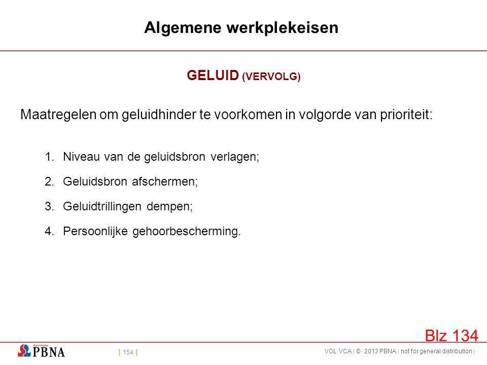 | 154 | VOL VCA | © 2013 PBNA | not for general distribution | Algemene werkplekeisen GELUID (VERVOLG) Maatregelen om geluidhinder te voorkomen in vol