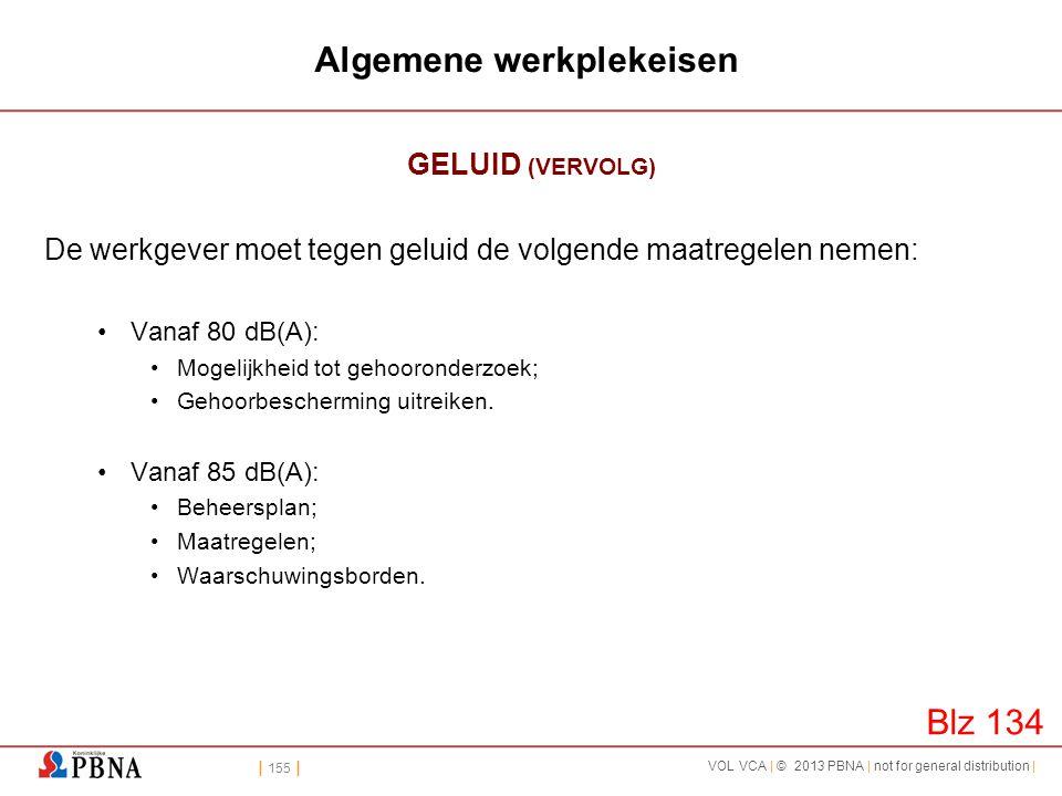 | 155 | VOL VCA | © 2013 PBNA | not for general distribution | Algemene werkplekeisen GELUID (VERVOLG) De werkgever moet tegen geluid de volgende maat