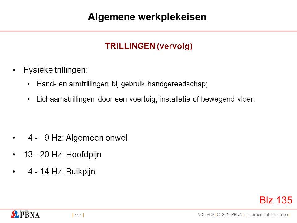 | 157 | VOL VCA | © 2013 PBNA | not for general distribution | Algemene werkplekeisen TRILLINGEN (vervolg) •Fysieke trillingen: •Hand- en armtrillinge