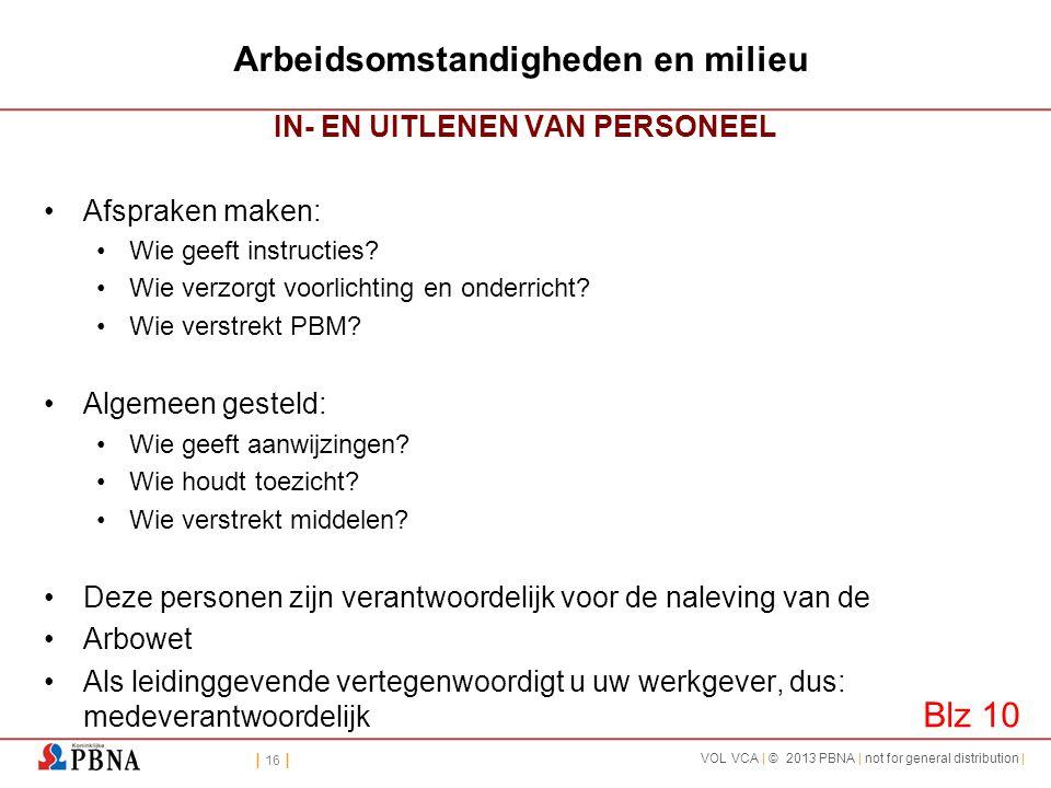 | 16 | VOL VCA | © 2013 PBNA | not for general distribution | Arbeidsomstandigheden en milieu IN- EN UITLENEN VAN PERSONEEL •Afspraken maken: •Wie gee