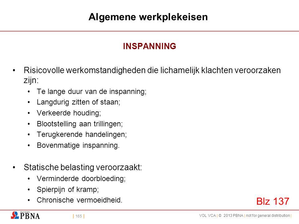 | 165 | VOL VCA | © 2013 PBNA | not for general distribution | Algemene werkplekeisen INSPANNING •Risicovolle werkomstandigheden die lichamelijk klach