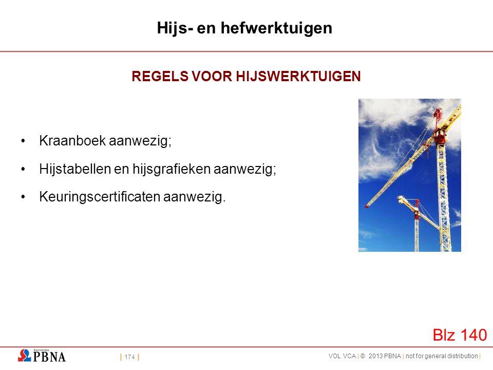 | 174 | VOL VCA | © 2013 PBNA | not for general distribution | Hijs- en hefwerktuigen REGELS VOOR HIJSWERKTUIGEN •Kraanboek aanwezig; •Hijstabellen en