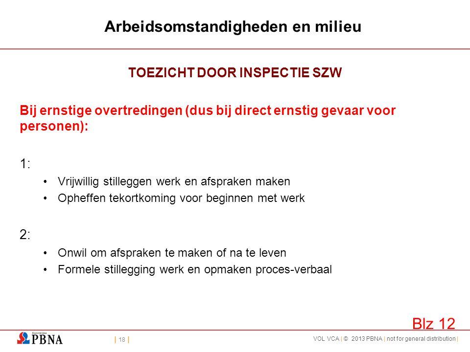| 18 | VOL VCA | © 2013 PBNA | not for general distribution | Arbeidsomstandigheden en milieu TOEZICHT DOOR INSPECTIE SZW Bij ernstige overtredingen (