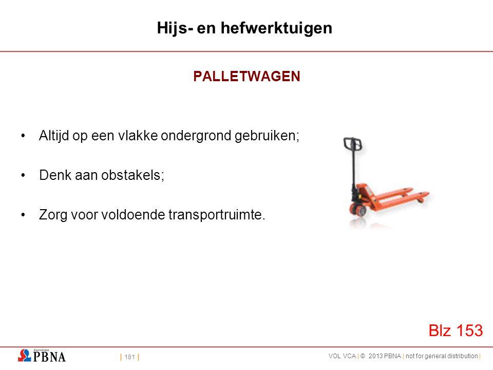 | 181 | VOL VCA | © 2013 PBNA | not for general distribution | Hijs- en hefwerktuigen PALLETWAGEN •Altijd op een vlakke ondergrond gebruiken; •Denk aa
