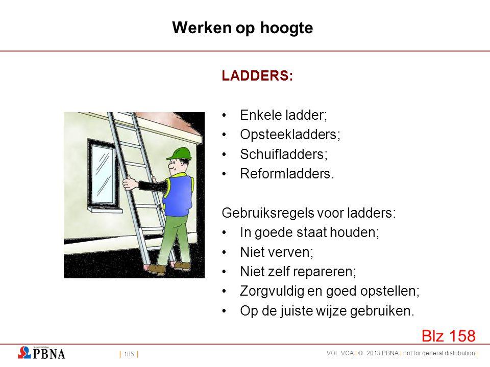 | 185 | VOL VCA | © 2013 PBNA | not for general distribution | Werken op hoogte LADDERS: •Enkele ladder; •Opsteekladders; •Schuifladders; •Reformladde