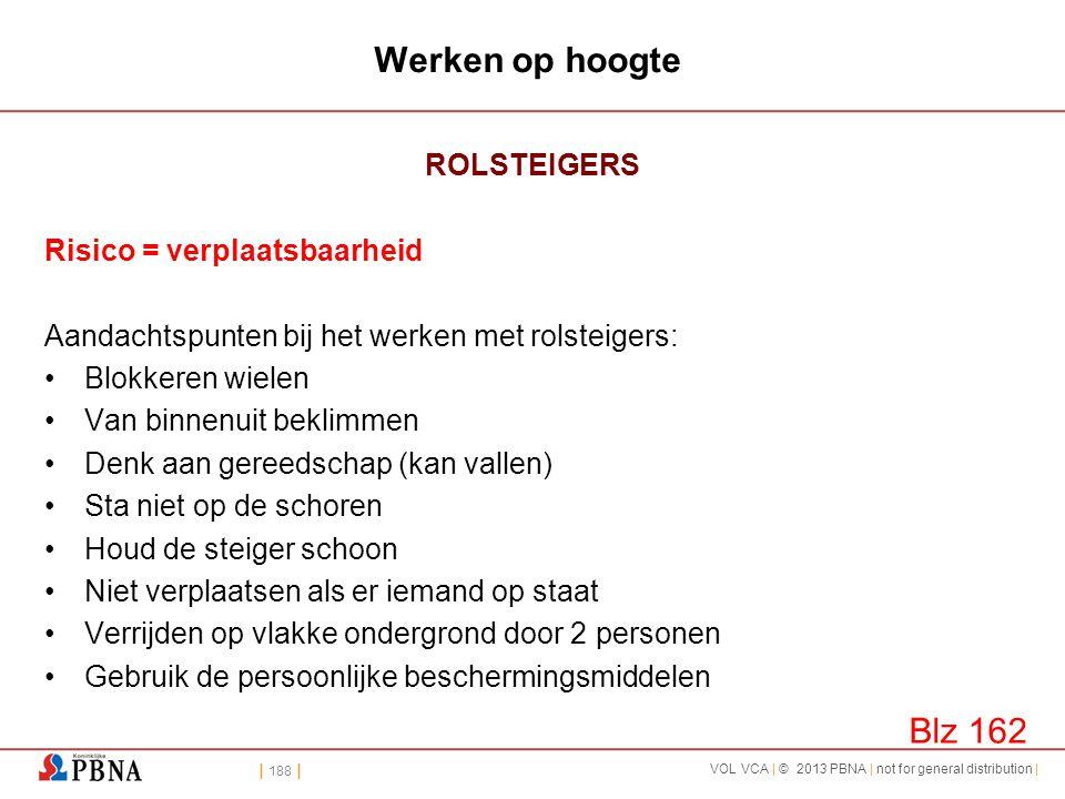 | 188 | VOL VCA | © 2013 PBNA | not for general distribution | Werken op hoogte ROLSTEIGERS Risico = verplaatsbaarheid Aandachtspunten bij het werken
