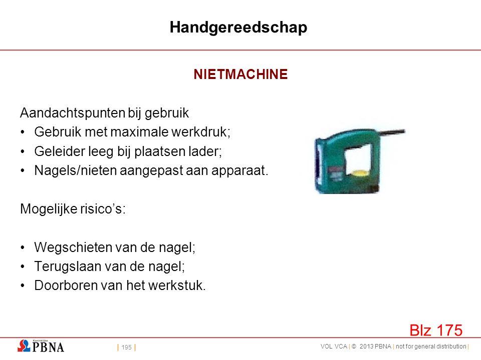| 195 | VOL VCA | © 2013 PBNA | not for general distribution | Handgereedschap NIETMACHINE Aandachtspunten bij gebruik •Gebruik met maximale werkdruk;