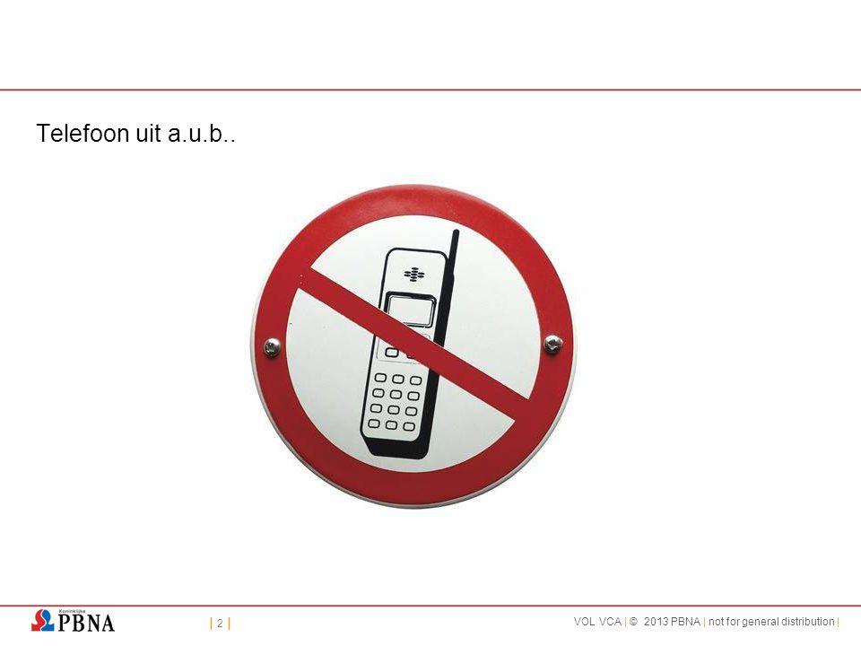 | 2 || 2 | VOL VCA | © 2013 PBNA | not for general distribution | Telefoon uit a.u.b..