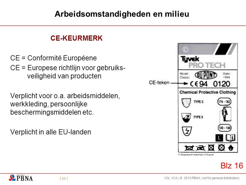 | 20 | VOL VCA | © 2013 PBNA | not for general distribution | Arbeidsomstandigheden en milieu CE-KEURMERK CE = Conformité Européene CE = Europese rich