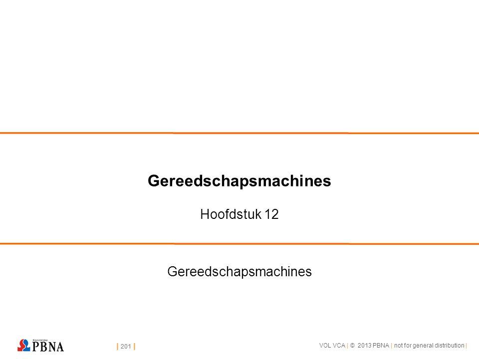 | 201 | VOL VCA | © 2013 PBNA | not for general distribution | | 201 | Gereedschapsmachines Hoofdstuk 12 Gereedschapsmachines