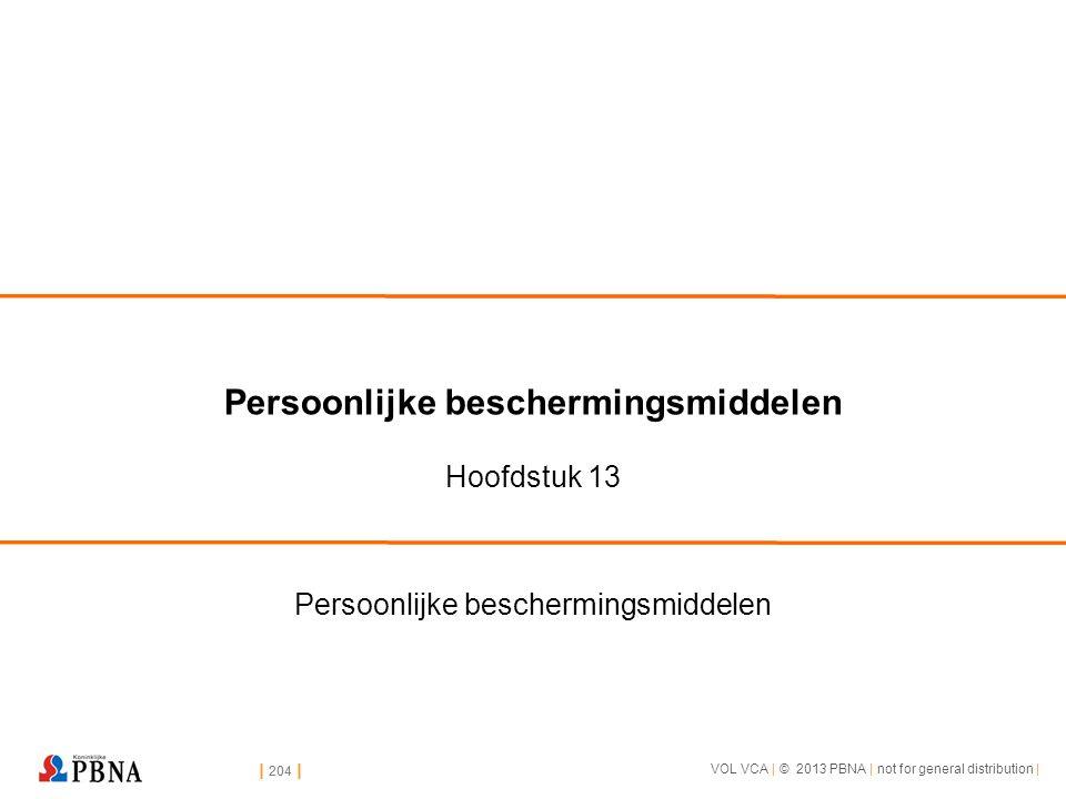 | 204 | VOL VCA | © 2013 PBNA | not for general distribution | | 204 | Persoonlijke beschermingsmiddelen Hoofdstuk 13 Persoonlijke beschermingsmiddele