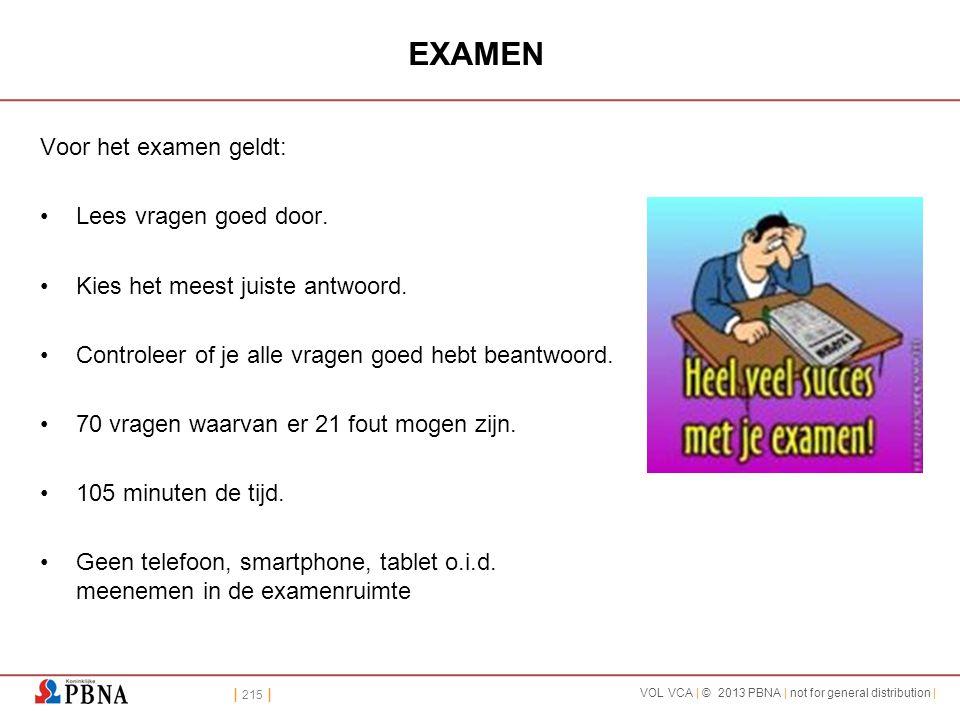 | 215 | VOL VCA | © 2013 PBNA | not for general distribution | EXAMEN Voor het examen geldt: •Lees vragen goed door. •Kies het meest juiste antwoord.