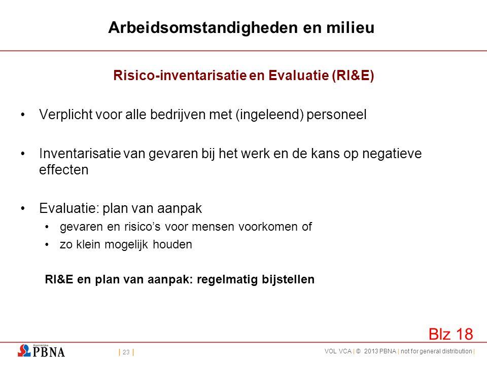 | 23 | VOL VCA | © 2013 PBNA | not for general distribution | Arbeidsomstandigheden en milieu Risico-inventarisatie en Evaluatie (RI&E) •Verplicht voo