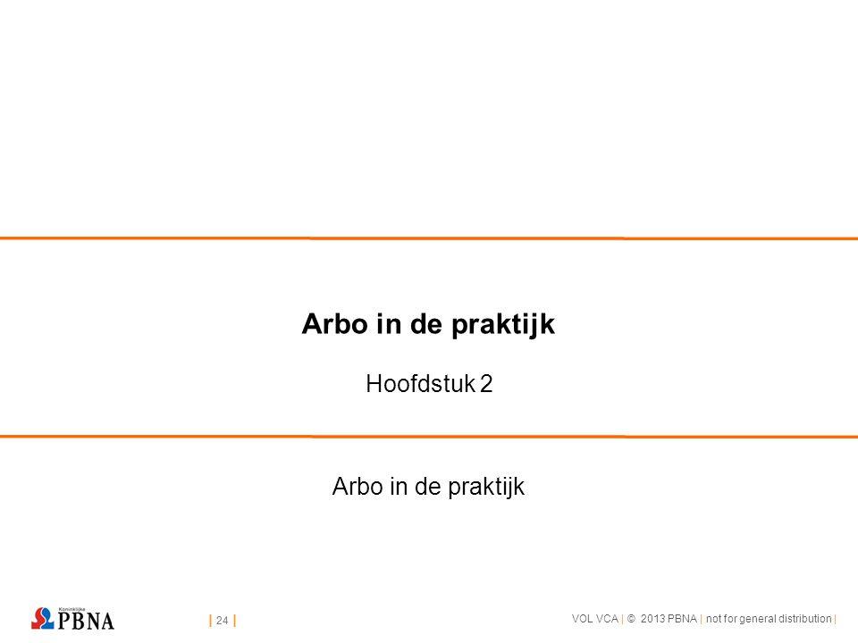 | 24 | VOL VCA | © 2013 PBNA | not for general distribution | | 24 | Arbo in de praktijk Hoofdstuk 2 Arbo in de praktijk