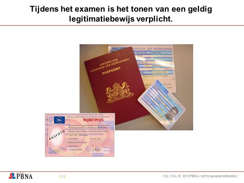 | 3 || 3 | VOL VCA | © 2013 PBNA | not for general distribution | Tijdens het examen is het tonen van een geldig legitimatiebewijs verplicht.