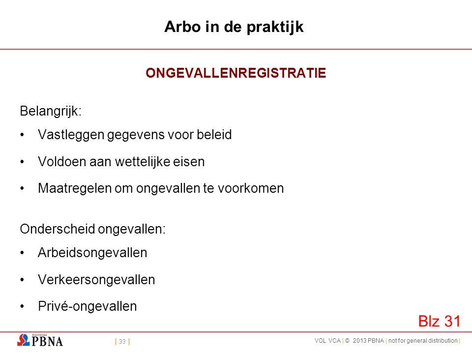 | 33 | VOL VCA | © 2013 PBNA | not for general distribution | Arbo in de praktijk ONGEVALLENREGISTRATIE Belangrijk: •Vastleggen gegevens voor beleid •
