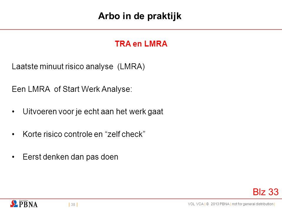 | 38 | VOL VCA | © 2013 PBNA | not for general distribution | Arbo in de praktijk TRA en LMRA Laatste minuut risico analyse (LMRA) Een LMRA of Start W