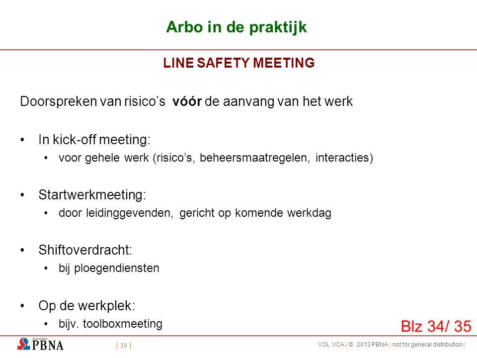 | 39 | VOL VCA | © 2013 PBNA | not for general distribution | Arbo in de praktijk LINE SAFETY MEETING Doorspreken van risico's vóór de aanvang van het