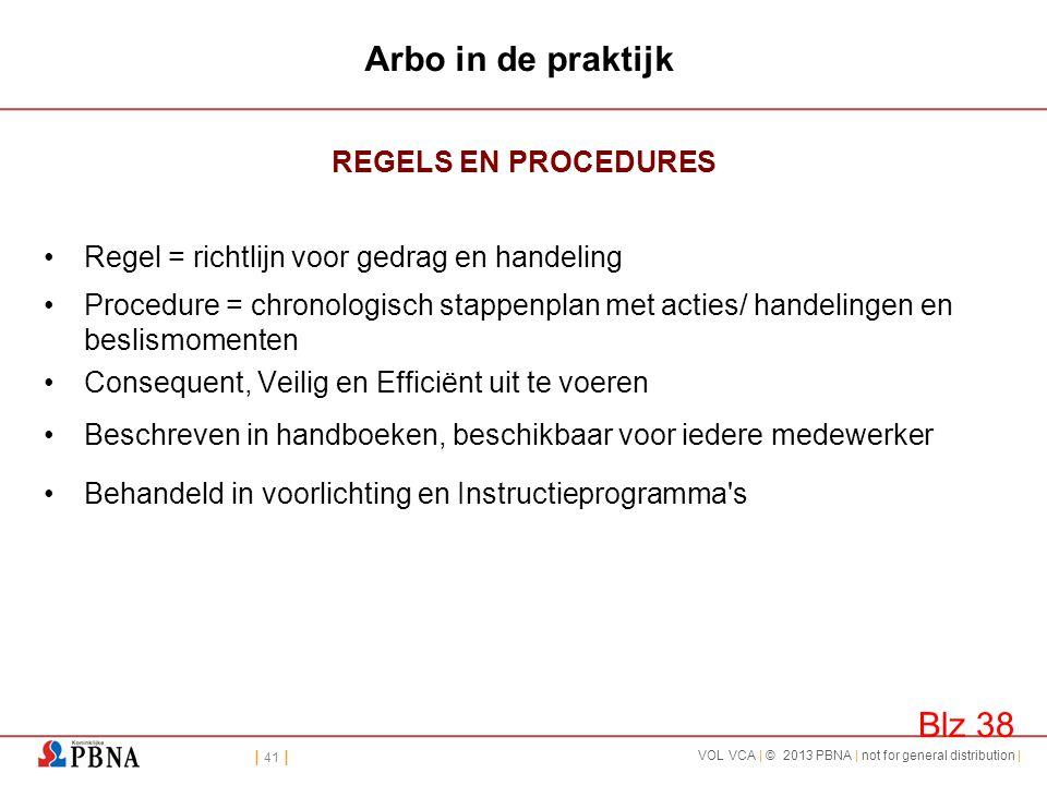 | 41 | VOL VCA | © 2013 PBNA | not for general distribution | Arbo in de praktijk REGELS EN PROCEDURES •Regel = richtlijn voor gedrag en handeling •Pr